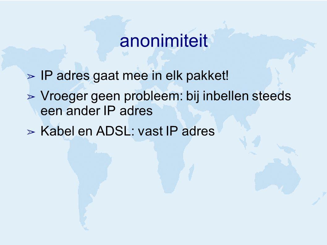 anonimiteit ➢ IP adres gaat mee in elk pakket.
