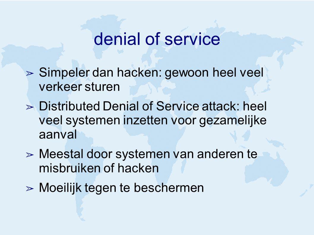denial of service ➢ Simpeler dan hacken: gewoon heel veel verkeer sturen ➢ Distributed Denial of Service attack: heel veel systemen inzetten voor gezamelijke aanval ➢ Meestal door systemen van anderen te misbruiken of hacken ➢ Moeilijk tegen te beschermen