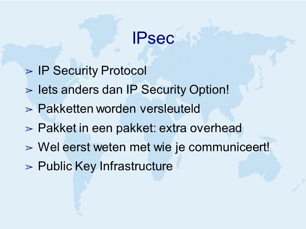 IPsec ➢ IP Security Protocol ➢ Iets anders dan IP Security Option.