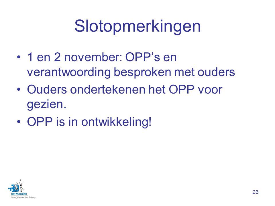 26 Slotopmerkingen 1 en 2 november: OPP's en verantwoording besproken met ouders Ouders ondertekenen het OPP voor gezien.