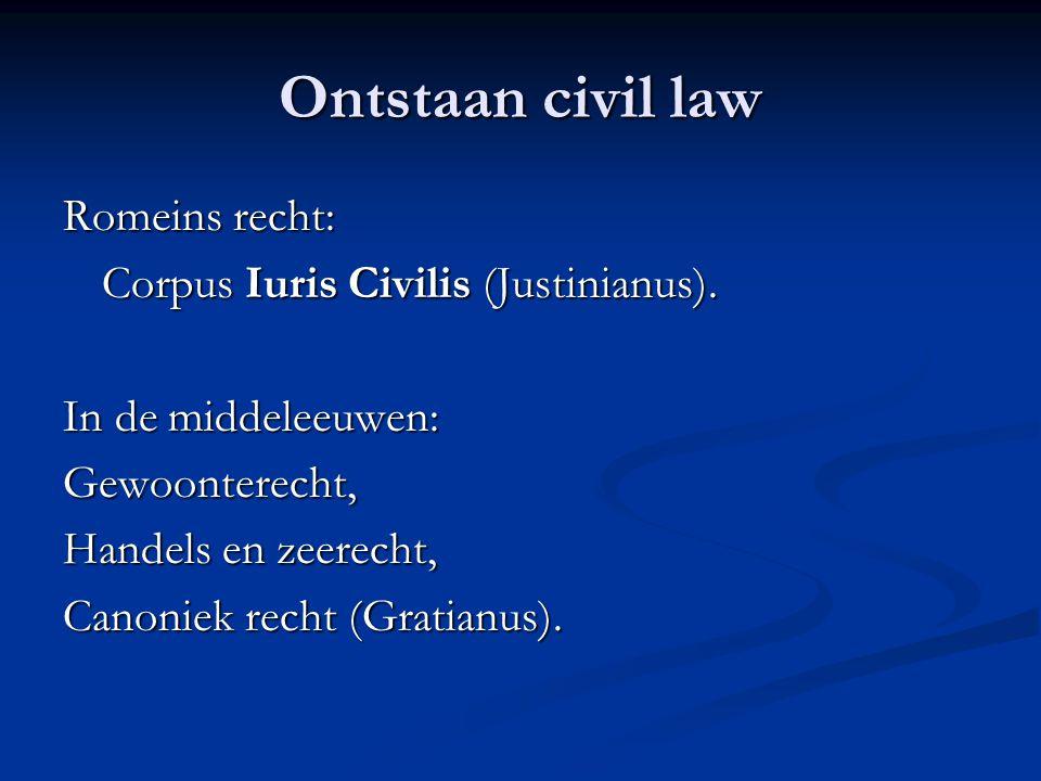 Ontstaan civil law Romeins recht: Corpus Iuris Civilis (Justinianus).