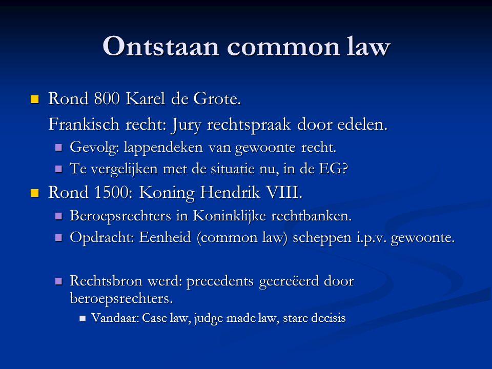 Ontstaan common law Rond 800 Karel de Grote. Rond 800 Karel de Grote.