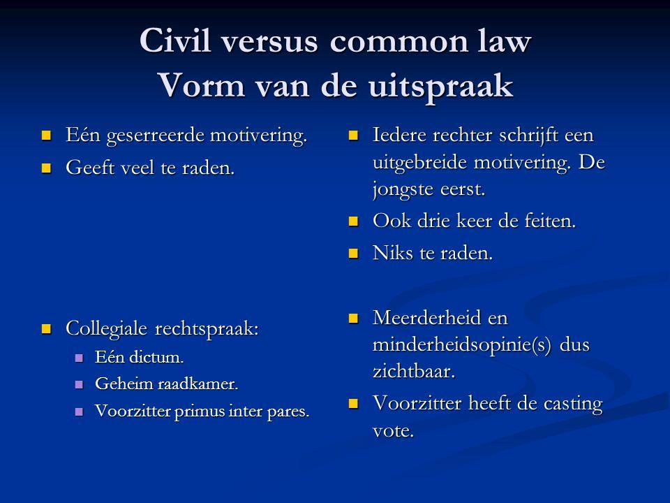 Civil versus common law Vorm van de uitspraak Eén geserreerde motivering.