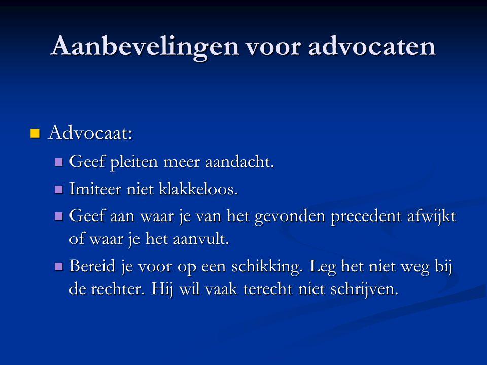 Aanbevelingen voor advocaten Advocaat: Advocaat: Geef pleiten meer aandacht.