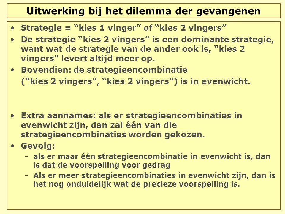 """Uitwerking bij het dilemma der gevangenen Strategie = """"kies 1 vinger"""" of """"kies 2 vingers"""" De strategie """"kies 2 vingers"""" is een dominante strategie, wa"""