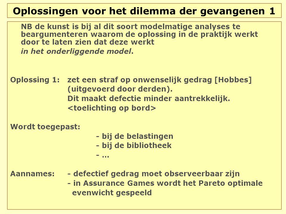 Oplossingen voor het dilemma der gevangenen 1 NB de kunst is bij al dit soort modelmatige analyses te beargumenteren waarom de oplossing in de praktij