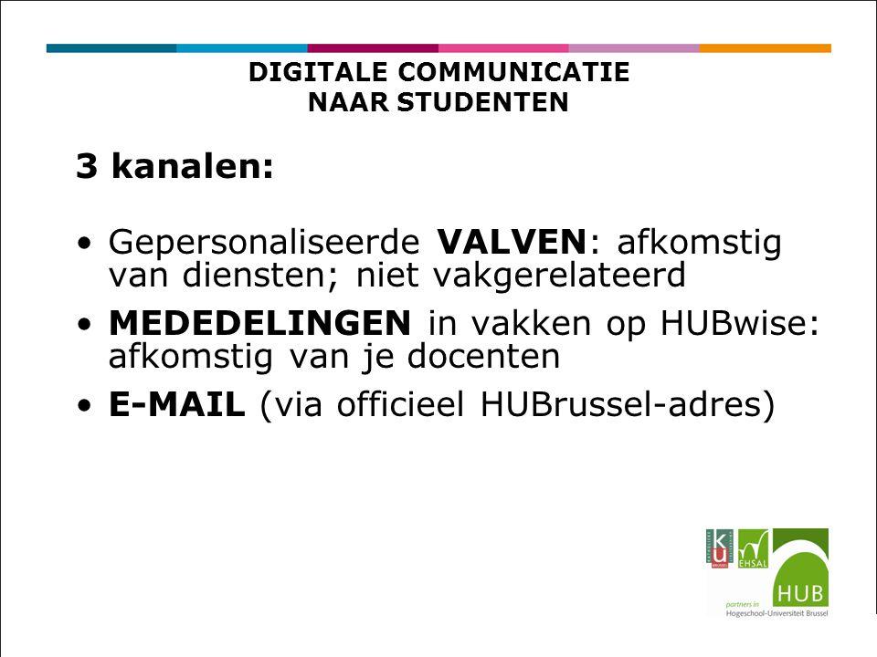 3 kanalen: Gepersonaliseerde VALVEN: afkomstig van diensten; niet vakgerelateerd MEDEDELINGEN in vakken op HUBwise: afkomstig van je docenten E-MAIL (via officieel HUBrussel-adres) DIGITALE COMMUNICATIE NAAR STUDENTEN