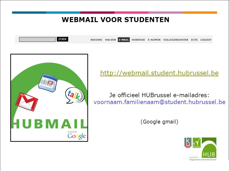 WEBMAIL VOOR STUDENTEN http://webmail.student.hubrussel.be Je officieel HUBrussel e-mailadres: voornaam.familienaam@student.hubrussel.be (Google gmail)
