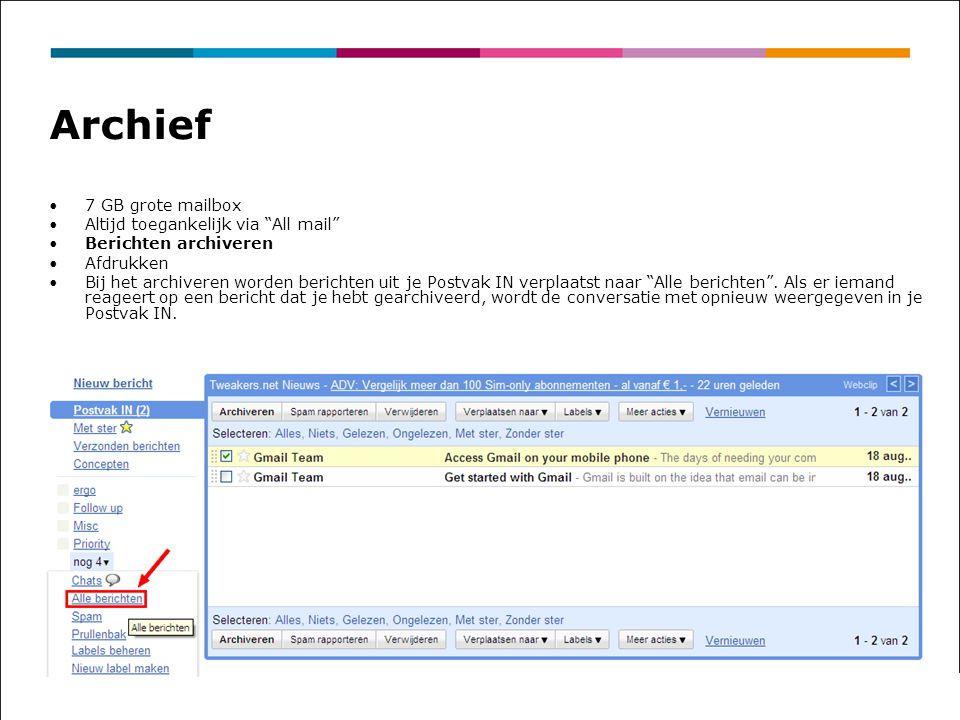 Archief 7 GB grote mailbox Altijd toegankelijk via All mail Berichten archiveren Afdrukken Bij het archiveren worden berichten uit je Postvak IN verplaatst naar Alle berichten .