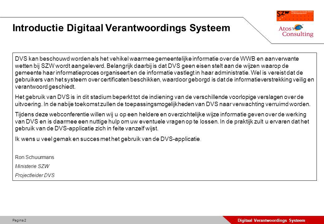 Pagina 2 Digitaal Verantwoordings Systeem Introductie Digitaal Verantwoordings Systeem DVS kan beschouwd worden als het vehikel waarmee gemeentelijke
