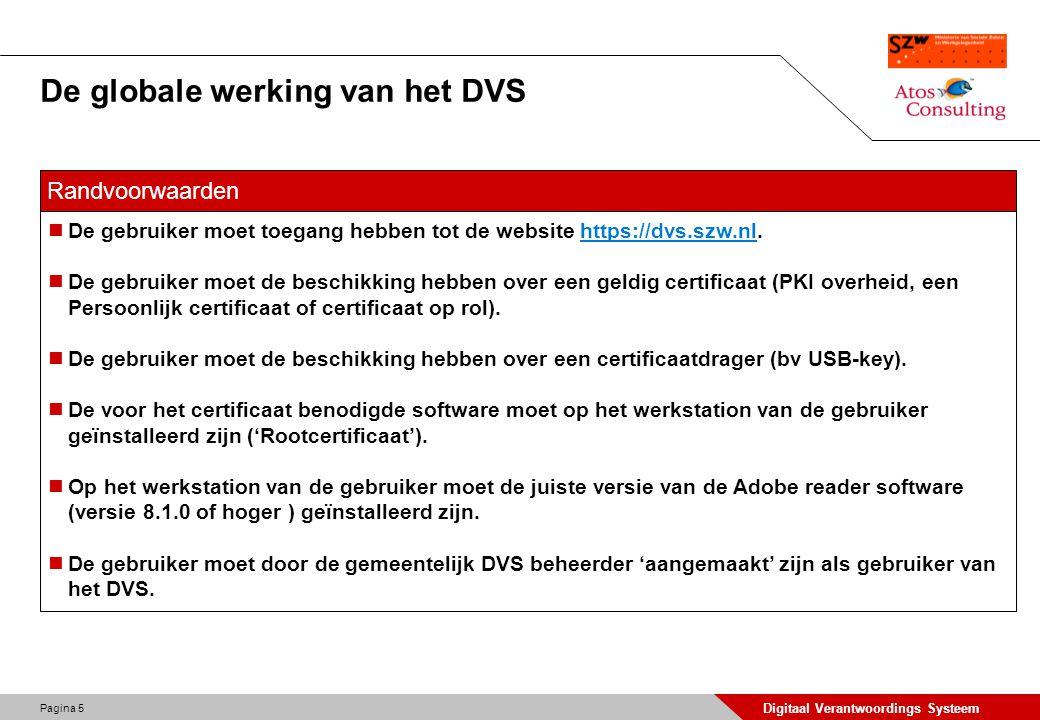 Pagina 5 Digitaal Verantwoordings Systeem De globale werking van het DVS De gebruiker moet toegang hebben tot de website https://dvs.szw.nl.https://dv