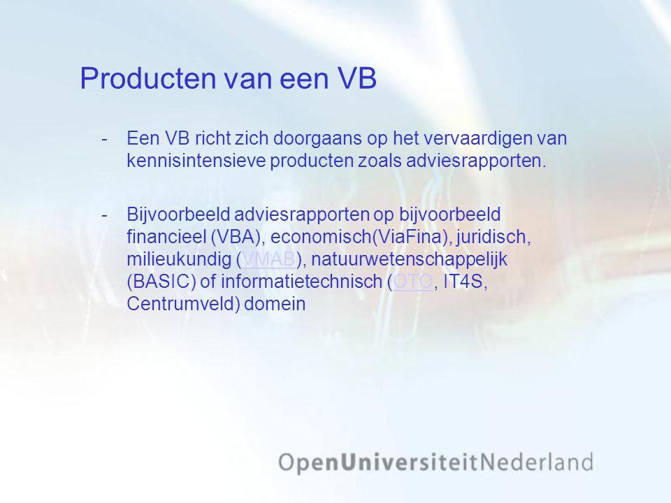 Producten van een VB Een VB richt zich doorgaans op het vervaardigen van kennisintensieve producten zoals adviesrapporten. Bijvoorbeeld adviesrappor