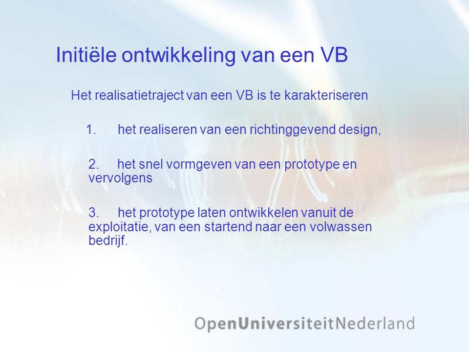 Initiële ontwikkeling van een VB Het realisatietraject van een VB is te karakteriseren 1. het realiseren van een richtinggevend design, 2. het snel vo
