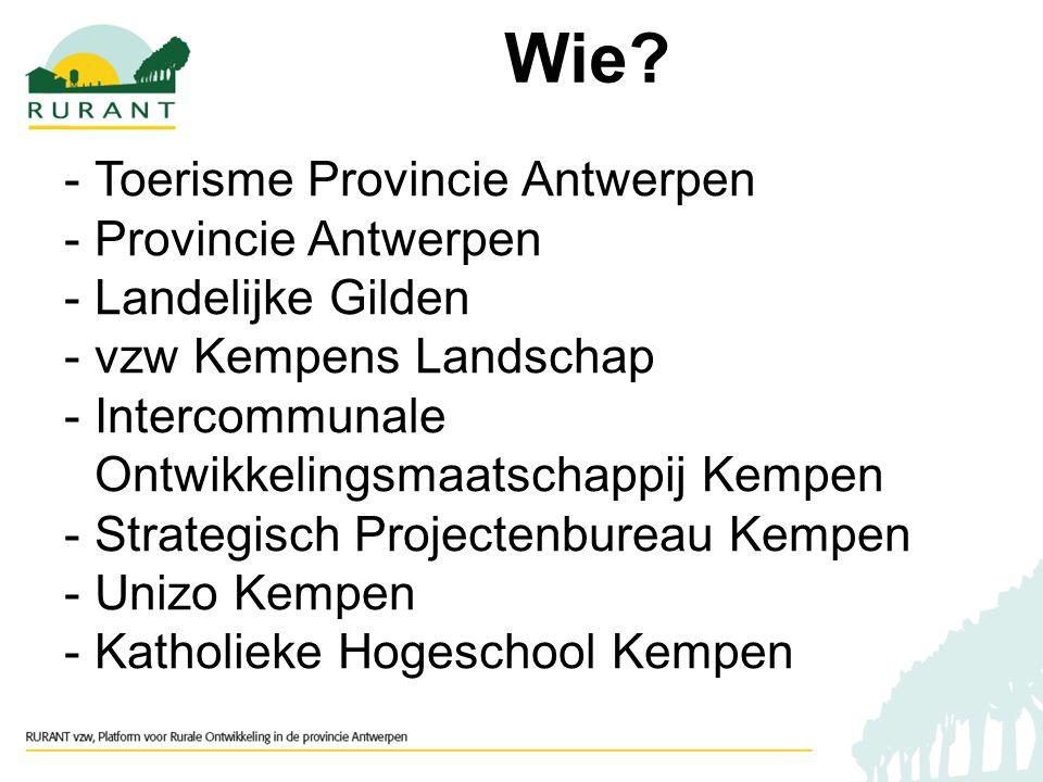 -Toerisme Provincie Antwerpen -Provincie Antwerpen -Landelijke Gilden -vzw Kempens Landschap -Intercommunale Ontwikkelingsmaatschappij Kempen -Strategisch Projectenbureau Kempen -Unizo Kempen -Katholieke Hogeschool Kempen Wie?