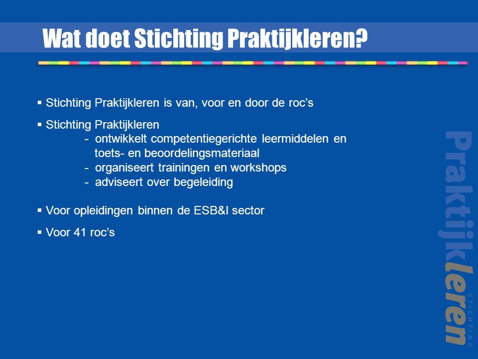  Stichting Praktijkleren is van, voor en door de roc's  Stichting Praktijkleren - ontwikkelt competentiegerichte leermiddelen en toets- en beoordeli