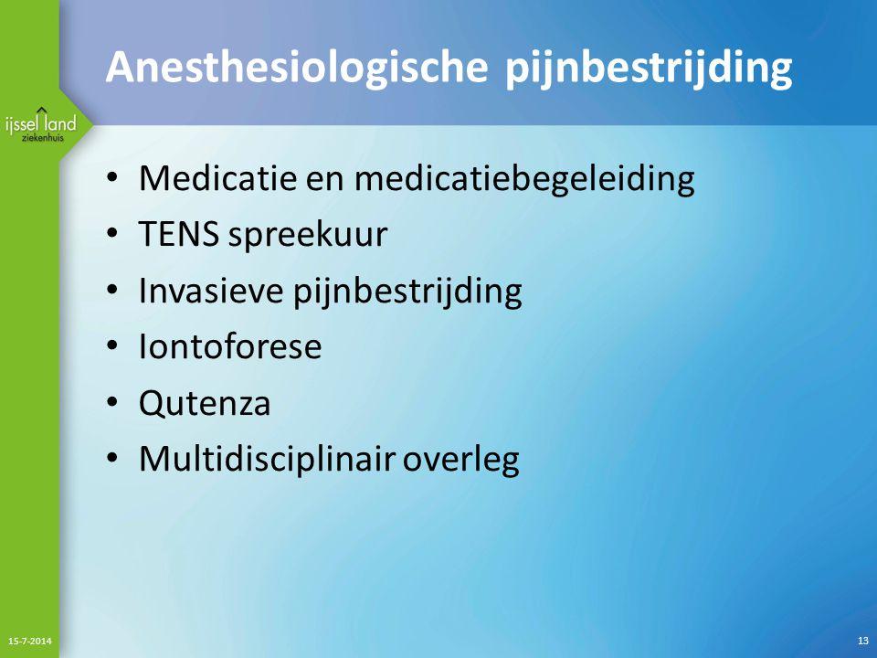 Anesthesiologische pijnbestrijding Medicatie en medicatiebegeleiding TENS spreekuur Invasieve pijnbestrijding Iontoforese Qutenza Multidisciplinair overleg 15-7-2014 13