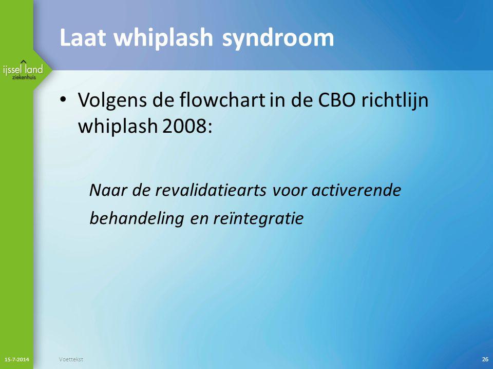 Laat whiplash syndroom Volgens de flowchart in de CBO richtlijn whiplash 2008: Naar de revalidatiearts voor activerende behandeling en reïntegratie 15-7-2014 Voettekst26