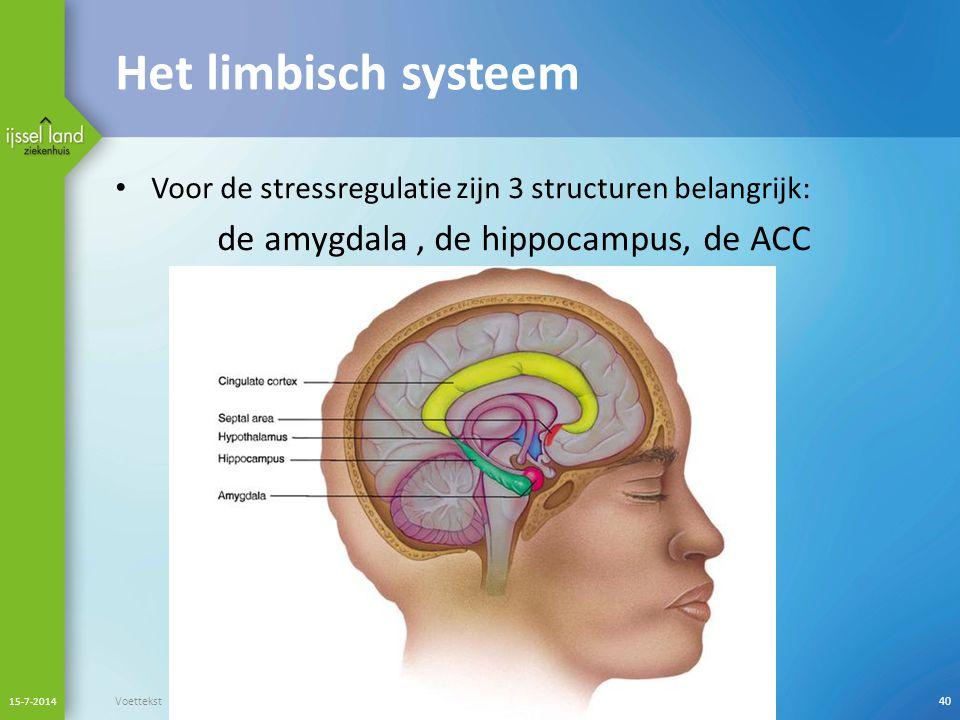 Het limbisch systeem Voor de stressregulatie zijn 3 structuren belangrijk: de amygdala, de hippocampus, de ACC 15-7-2014 Voettekst40