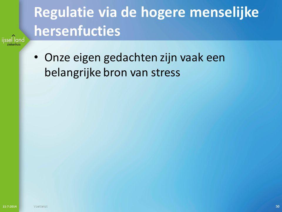 Regulatie via de hogere menselijke hersenfucties Onze eigen gedachten zijn vaak een belangrijke bron van stress 15-7-2014 Voettekst50