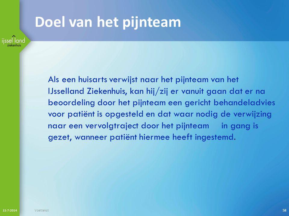 Doel van het pijnteam 15-7-2014 Voettekst58 Als een huisarts verwijst naar het pijnteam van het IJsselland Ziekenhuis, kan hij/zij er vanuit gaan dat er na beoordeling door het pijnteam een gericht behandeladvies voor patiënt is opgesteld en dat waar nodig de verwijzing naar een vervolgtraject door het pijnteamin gang is gezet, wanneer patiënt hiermee heeft ingestemd.