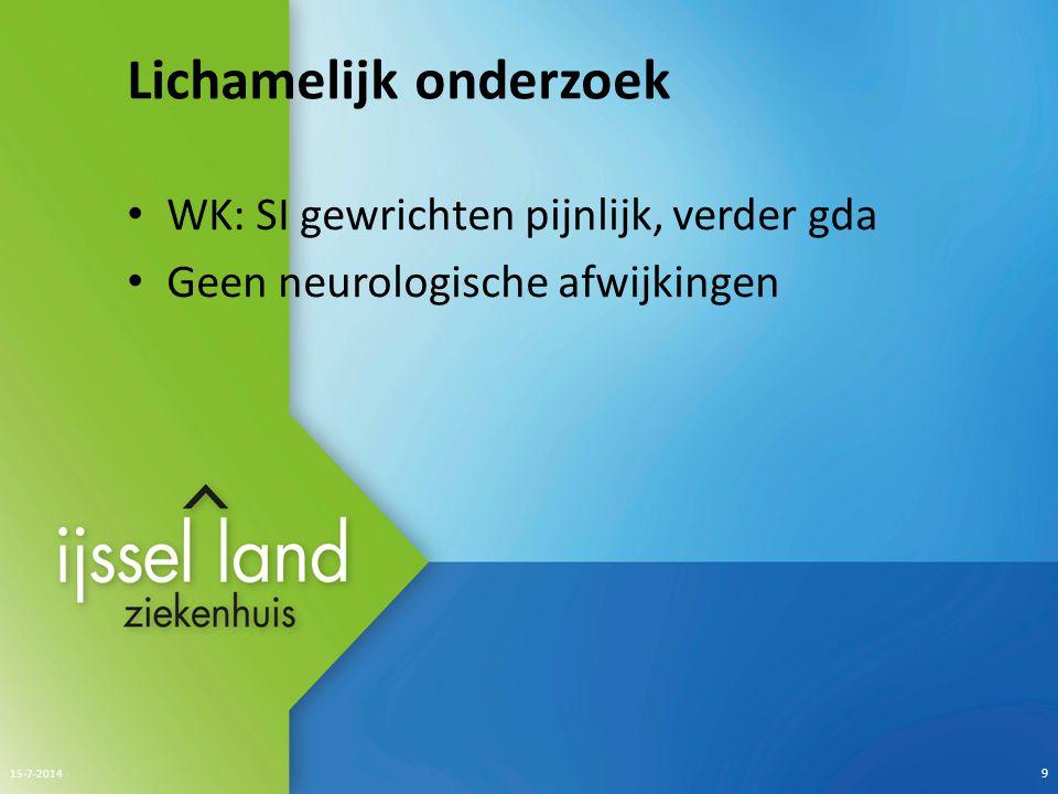 Lichamelijk onderzoek WK: SI gewrichten pijnlijk, verder gda Geen neurologische afwijkingen 15-7-2014 9