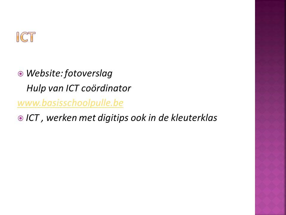 Website: fotoverslag Hulp van ICT coördinator www.basisschoolpulle.be  ICT, werken met digitips ook in de kleuterklas