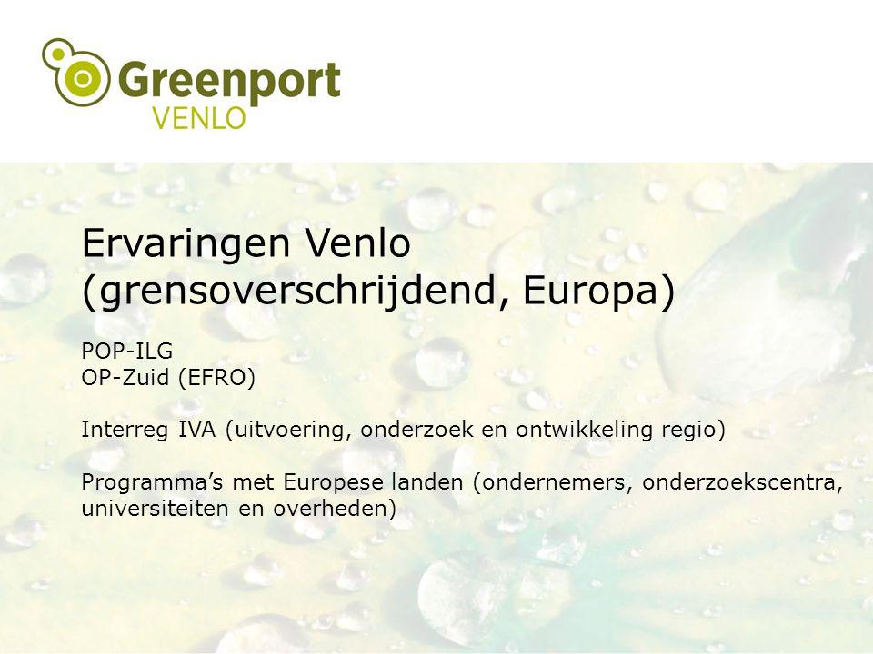 Ervaringen Venlo (grensoverschrijdend, Europa) POP-ILG OP-Zuid (EFRO) Interreg IVA (uitvoering, onderzoek en ontwikkeling regio) Programma's met Europese landen (ondernemers, onderzoekscentra, universiteiten en overheden)