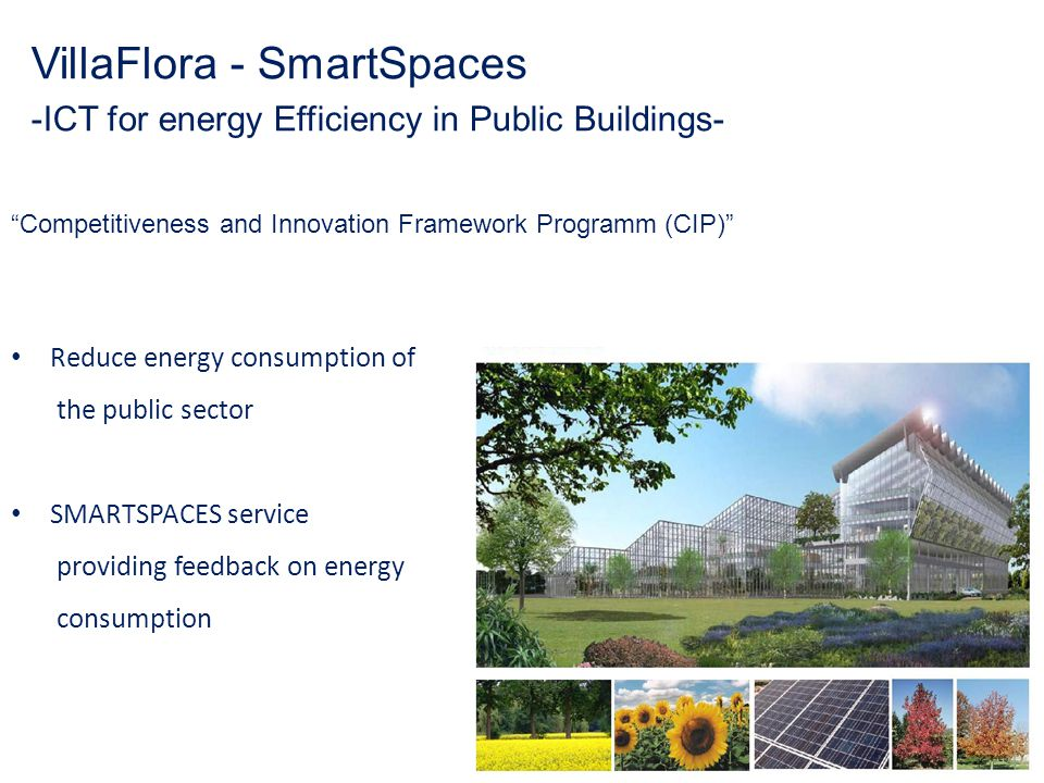 "VillaFlora - SmartSpaces -ICT for energy Efficiency in Public Buildings- ""Competitiveness and Innovation Framework Programm (CIP)"" Reduce energy consu"