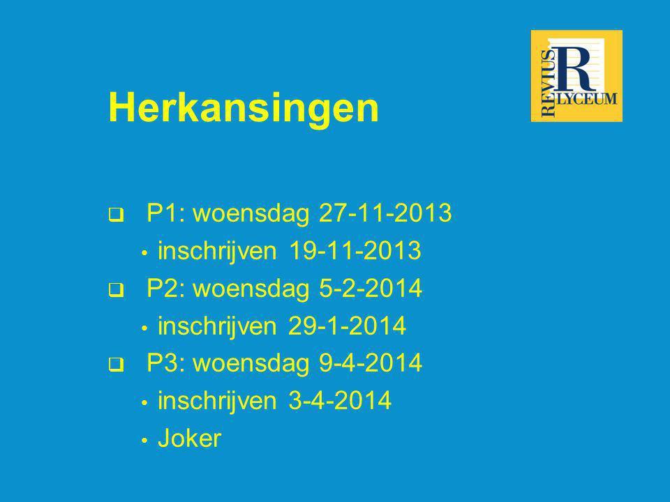 Herkansingen  P1: woensdag 27-11-2013 inschrijven 19-11-2013  P2: woensdag 5-2-2014 inschrijven 29-1-2014  P3: woensdag 9-4-2014 inschrijven 3-4-20
