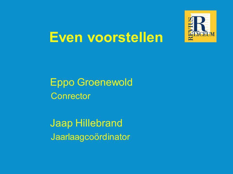 Even voorstellen Eppo Groenewold Conrector Jaap Hillebrand Jaarlaagcoördinator