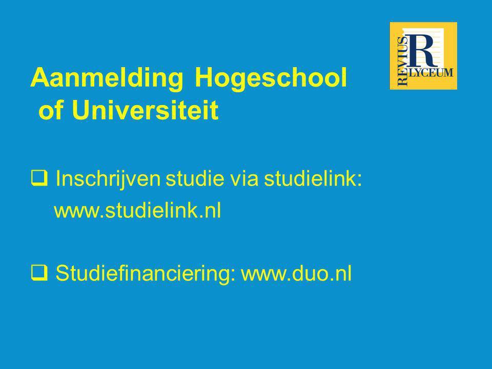 Aanmelding Hogeschool of Universiteit  Inschrijven studie via studielink: www.studielink.nl  Studiefinanciering: www.duo.nl