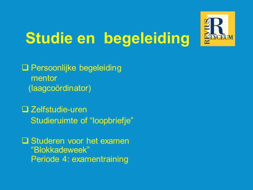 """Studie en begeleiding  Persoonlijke begeleiding mentor (laagcoördinator)  Zelfstudie-uren Studieruimte of """"loopbriefje""""  Studeren voor het examen """""""
