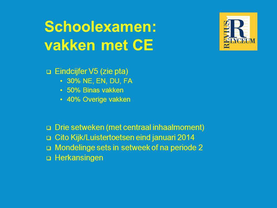 Schoolexamen: vakken met CE  Eindcijfer V5 (zie pta) 30% NE, EN, DU, FA 50% Binas vakken 40% Overige vakken  Drie setweken (met centraal inhaalmomen