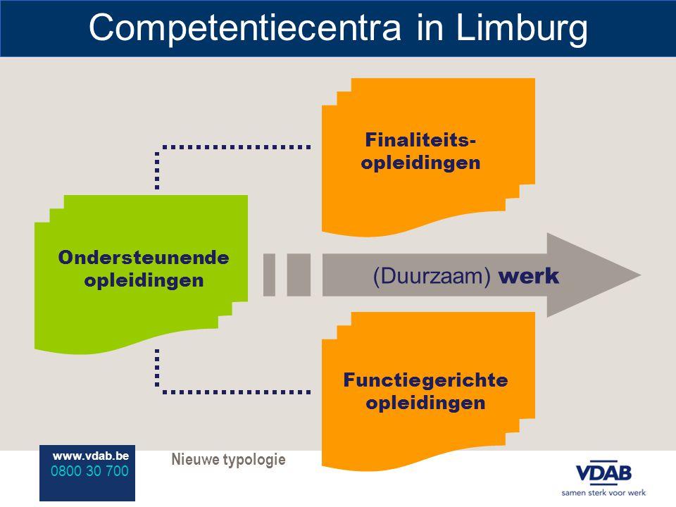 www.vdab.be 0800 30 700 Competentiecentra in Limburg Nieuwe typologie (Duurzaam) werk Ondersteunende opleidingen Finaliteits- opleidingen Functiegerichte opleidingen