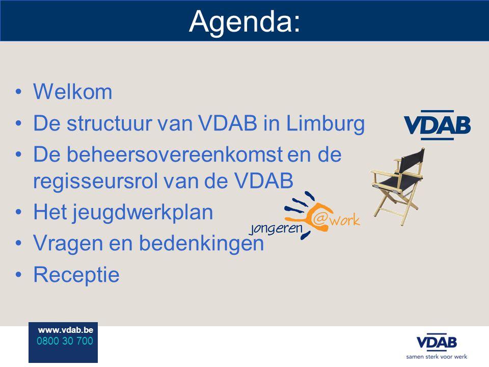 www.vdab.be 0800 30 700 Agenda: Welkom De structuur van VDAB in Limburg De beheersovereenkomst en de regisseursrol van de VDAB Het jeugdwerkplan Vragen en bedenkingen Receptie
