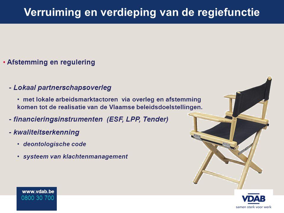 www.vdab.be 0800 30 700 Verruiming en verdieping van de regiefunctie www.vdab.be 0800 30 700 Afstemming en regulering - Lokaal partnerschapsoverleg met lokale arbeidsmarktactoren via overleg en afstemming komen tot de realisatie van de Vlaamse beleidsdoelstellingen.