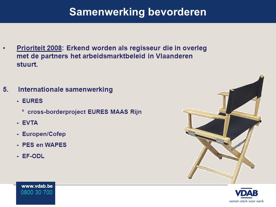 www.vdab.be 0800 30 700 Samenwerking bevorderen www.vdab.be 0800 30 700 Prioriteit 2008: Erkend worden als regisseur die in overleg met de partners het arbeidsmarktbeleid in Vlaanderen stuurt.
