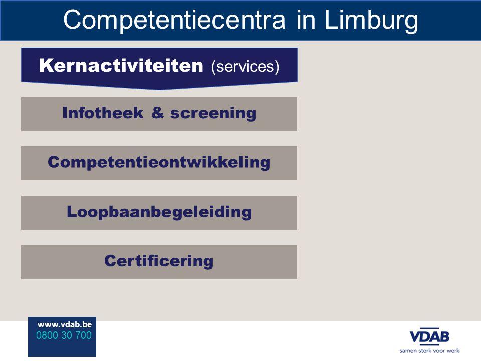 www.vdab.be 0800 30 700 Competentiecentra in Limburg Kernactiviteiten (services) Infotheek & screening Competentieontwikkeling Loopbaanbegeleiding Certificering