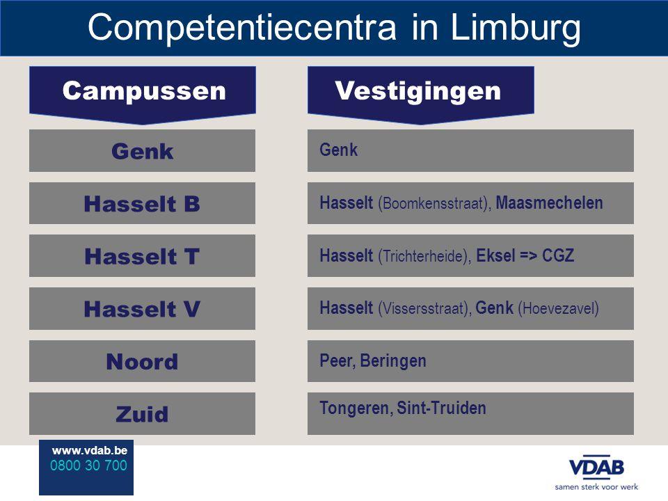 www.vdab.be 0800 30 700 Competentiecentra in Limburg CampussenVestigingen Genk Hasselt B Hasselt T Hasselt V Noord Zuid Hasselt ( Boomkensstraat ), Maasmechelen Hasselt ( Trichterheide ), Eksel => CGZ Hasselt ( Vissersstraat ), Genk ( Hoevezavel ) Peer, Beringen Tongeren, Sint-Truiden