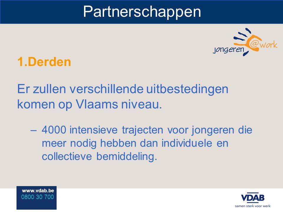 www.vdab.be 0800 30 700 Partnerschappen 1.Derden Er zullen verschillende uitbestedingen komen op Vlaams niveau. –4000 intensieve trajecten voor jonger