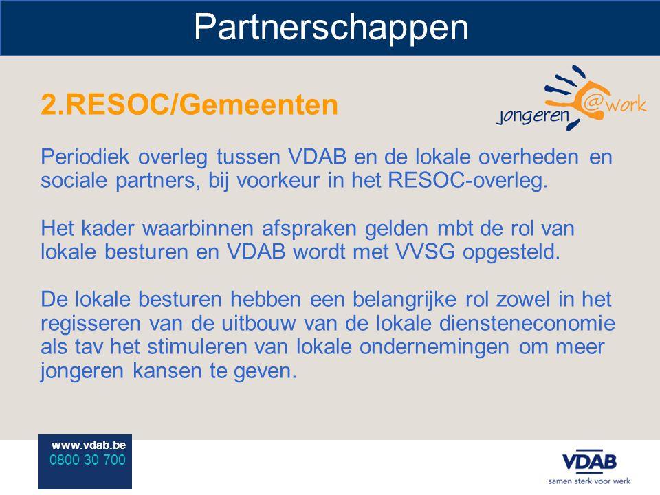 www.vdab.be 0800 30 700 Partnerschappen 2.RESOC/Gemeenten Periodiek overleg tussen VDAB en de lokale overheden en sociale partners, bij voorkeur in het RESOC-overleg.