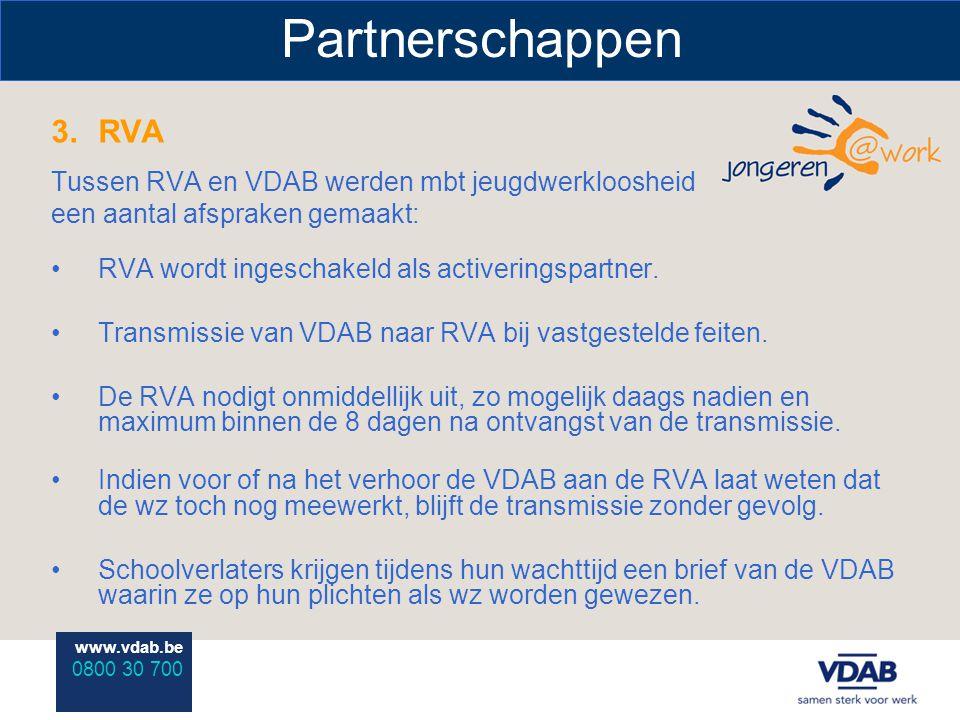 www.vdab.be 0800 30 700 Partnerschappen 3.RVA Tussen RVA en VDAB werden mbt jeugdwerkloosheid een aantal afspraken gemaakt: RVA wordt ingeschakeld als activeringspartner.