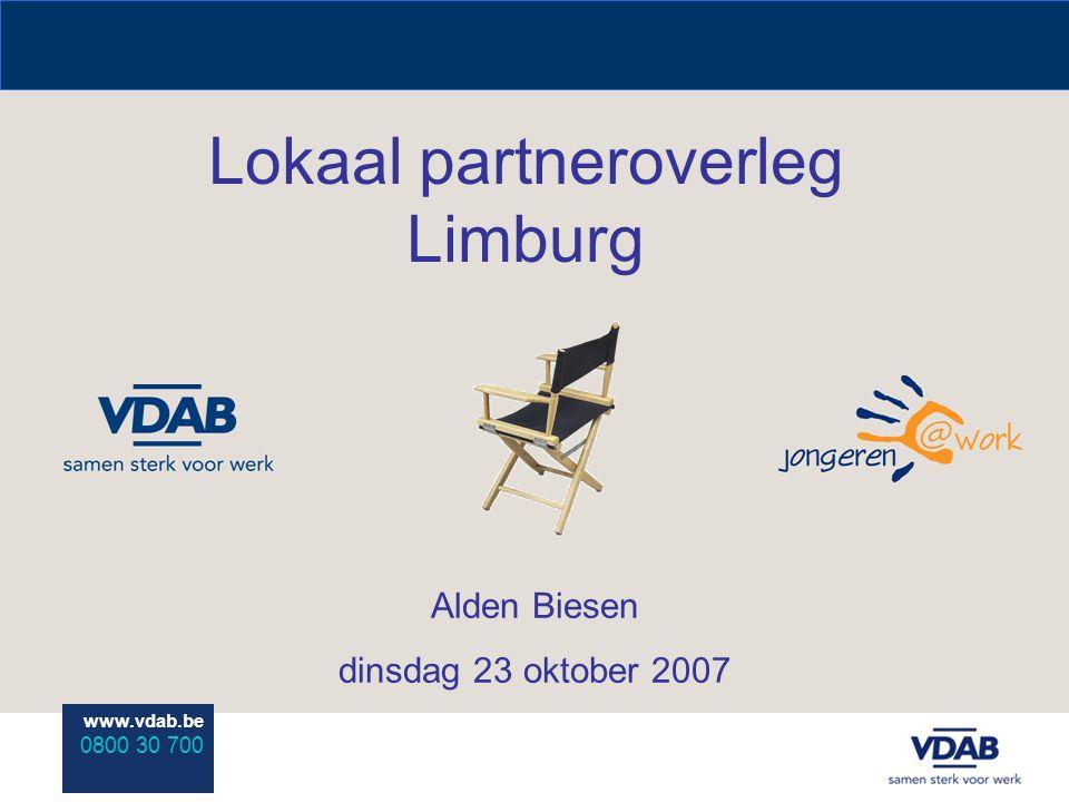 www.vdab.be 0800 30 700 Lokaal partneroverleg Limburg Alden Biesen dinsdag 23 oktober 2007