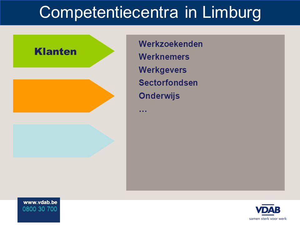 www.vdab.be 0800 30 700 Competentiecentra in Limburg Klanten Werkzoekenden Werknemers Werkgevers Sectorfondsen Onderwijs …