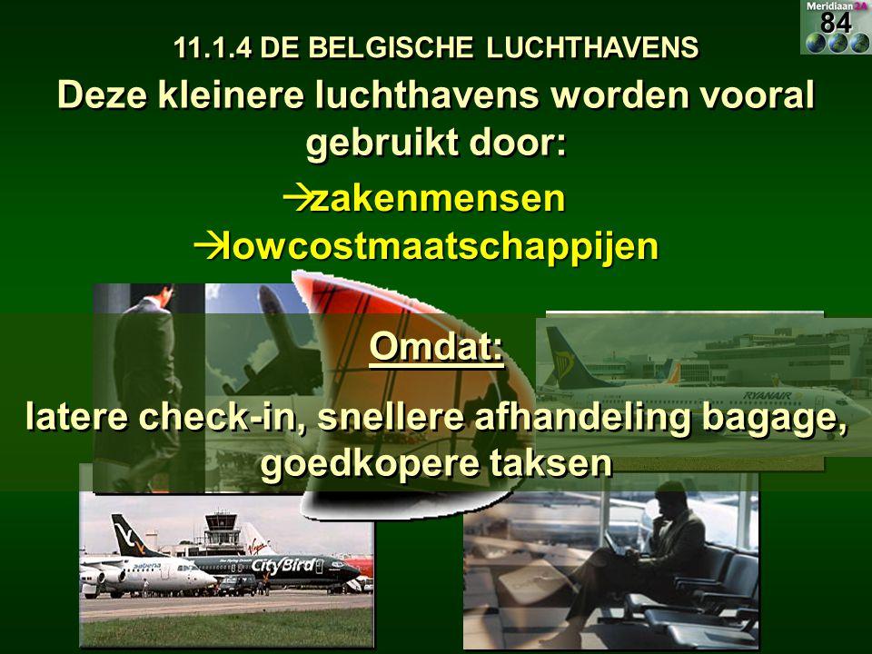 11.1.4 DE BELGISCHE LUCHTHAVENS  zakenmensen Deze kleinere luchthavens worden vooral gebruikt door: Omdat: latere check-in, snellere afhandeling baga