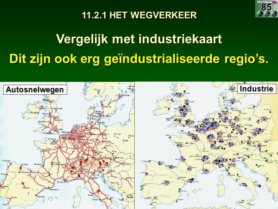 11.2.1 HET WEGVERKEER Vergelijk met industriekaart Dit zijn ook erg geïndustrialiseerde regio's. Autosnelwegen Industrie85