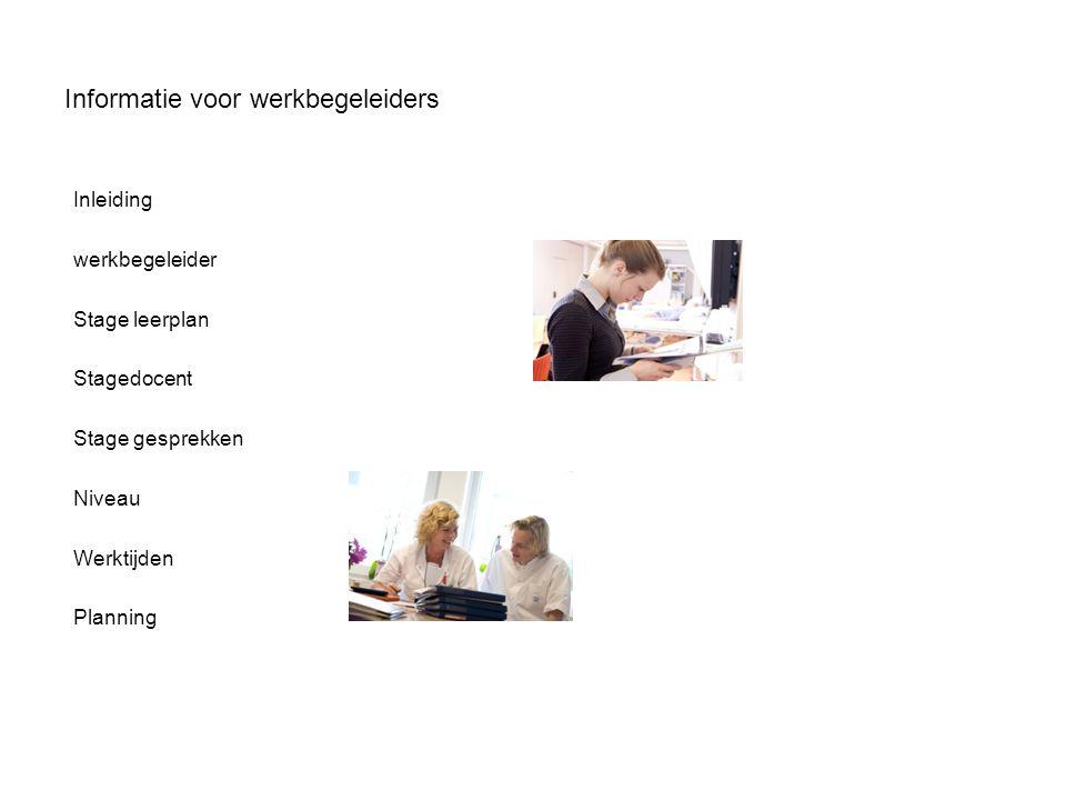 Informatie voor werkbegeleiders Inleiding werkbegeleider Stage leerplan Stagedocent Stage gesprekken Niveau Werktijden Planning
