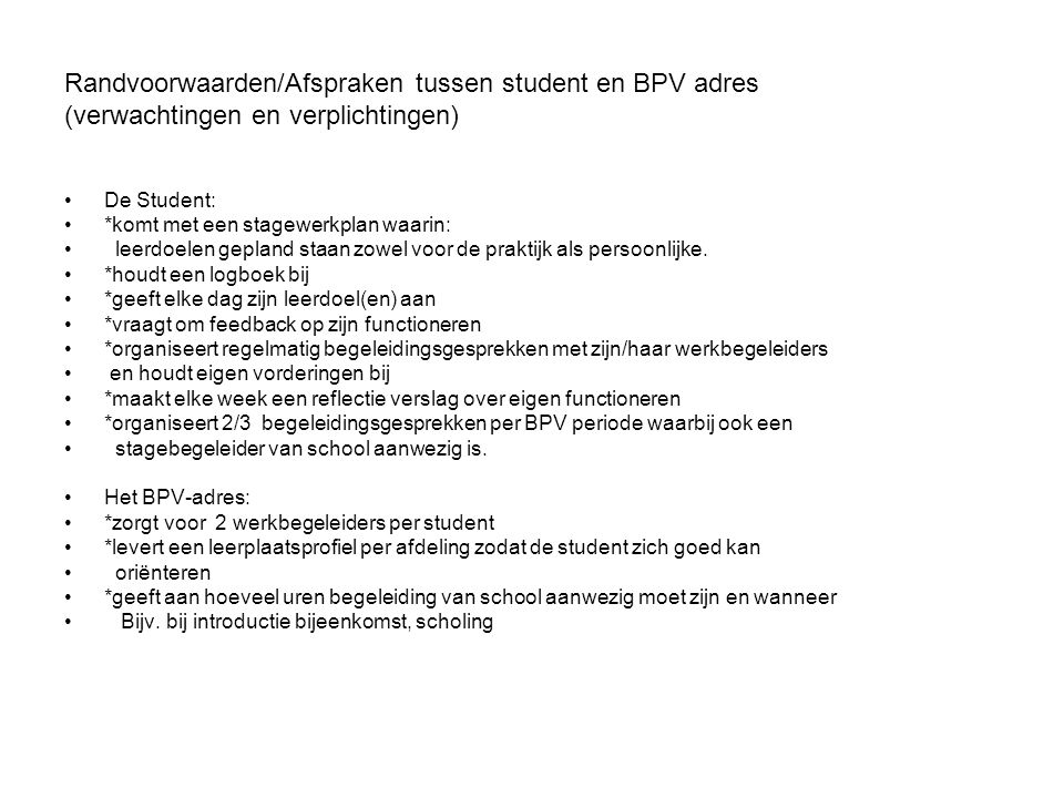 Randvoorwaarden/Afspraken tussen student en BPV adres (verwachtingen en verplichtingen) De Student: *komt met een stagewerkplan waarin: leerdoelen gep