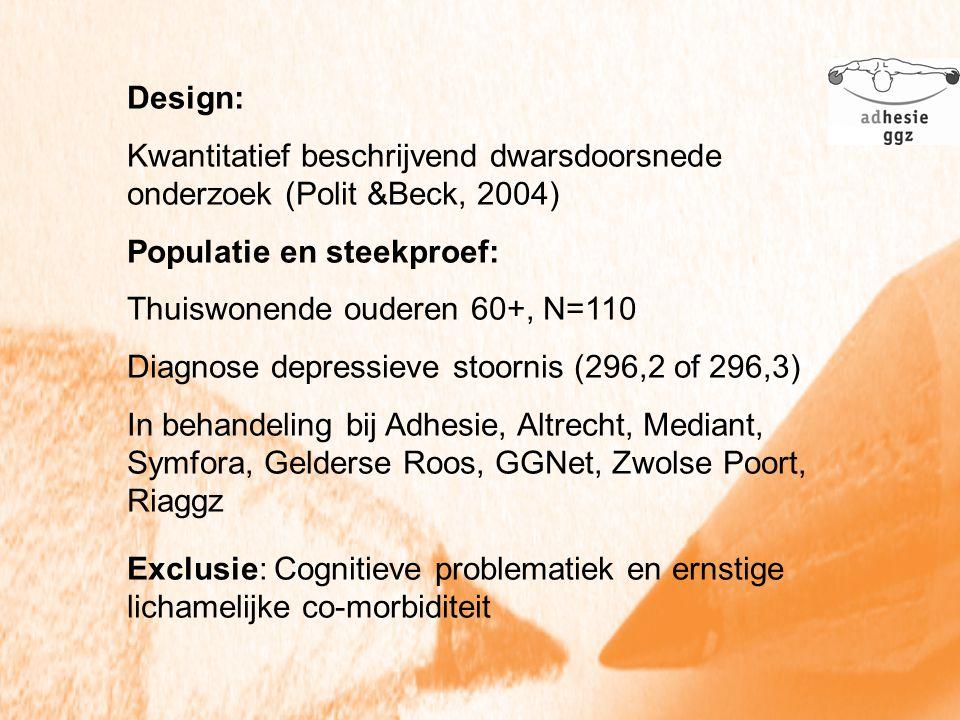 Design: Kwantitatief beschrijvend dwarsdoorsnede onderzoek (Polit &Beck, 2004) Populatie en steekproef: Thuiswonende ouderen 60+, N=110 Diagnose depre