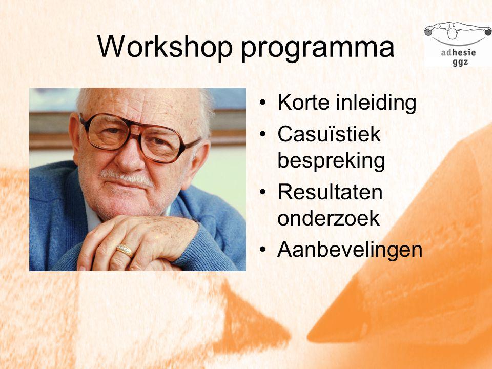 Workshop programma Korte inleiding Casuïstiek bespreking Resultaten onderzoek Aanbevelingen